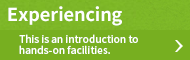 Experiencing - This is an introduction to hands-on facilities.